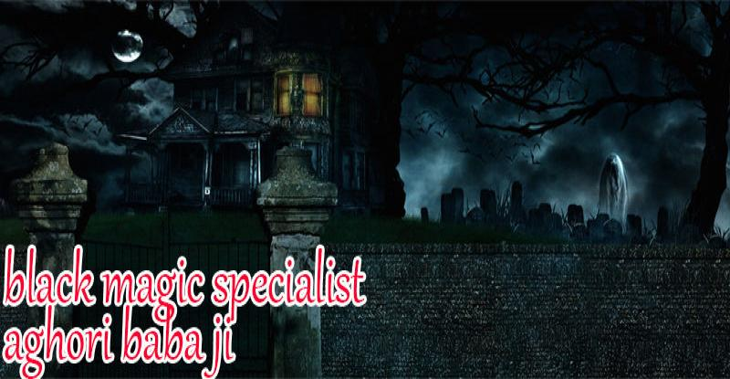 get love back by black magic specialist baba ji