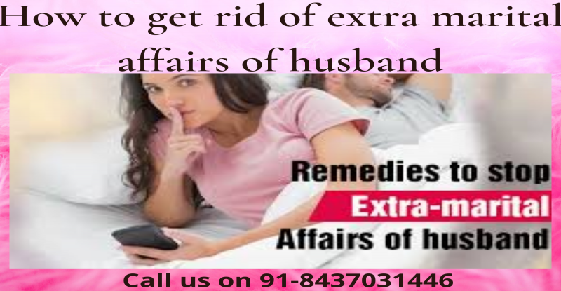 How to get rid of extra marital affairs of husband