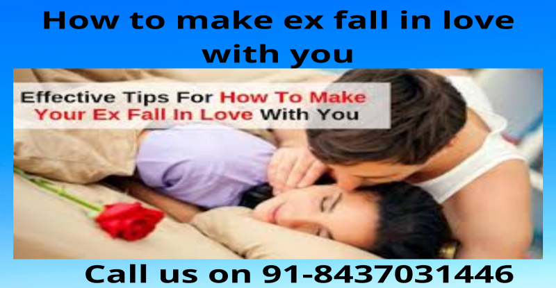 How to make ex fall in love with you